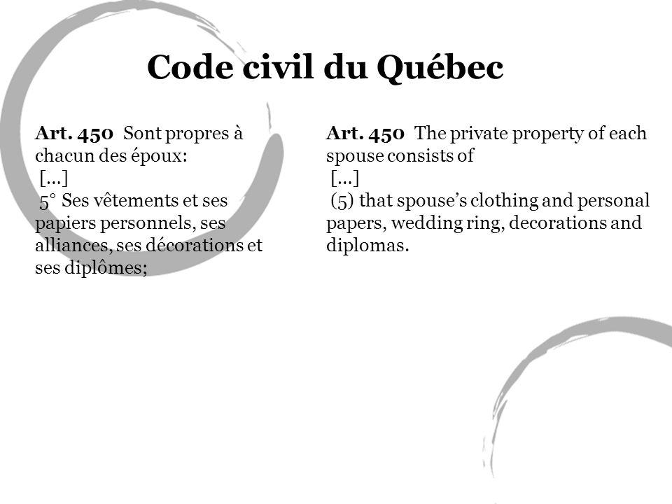 Code civil du Québec Art. 450 Sont propres à chacun des époux: […]
